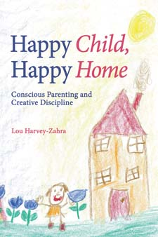 Image for <B>Happy Child, Happy Home </B><I> Conscious Parenting and Creative Discipline</I>