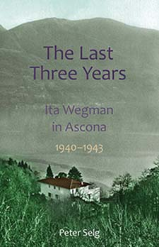 Image for <B>Last Three Years, The </B><I> Ita Wegman in Ascona 1940-1943</I>