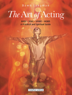 Image for <B>Art of Acting, The </B><I> Body - Soul - Spirit - Word <br>A Practical and Spiritual Guide</I>