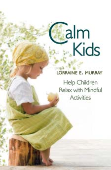 Image for <B>Calm Kids </B><I> Help Children Relax with Mindful Activities</I>