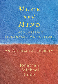 Image for <B>Muck and Mind </B><I> Encountering Biodynamic Agriculture: An Alchemical Journey</I>