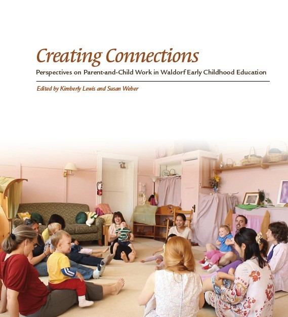 Image for <B>Creating Connections </B><I> Perspectives on Parent-and-Child Work in Waldorf Early Childhood Education</I>