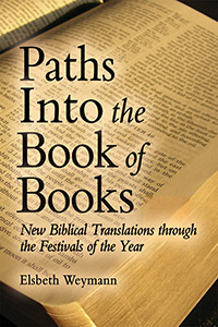 Image for <B>Paths into the Book of Books </B><I> New Biblical Translations through the Festivals of the Year</I>
