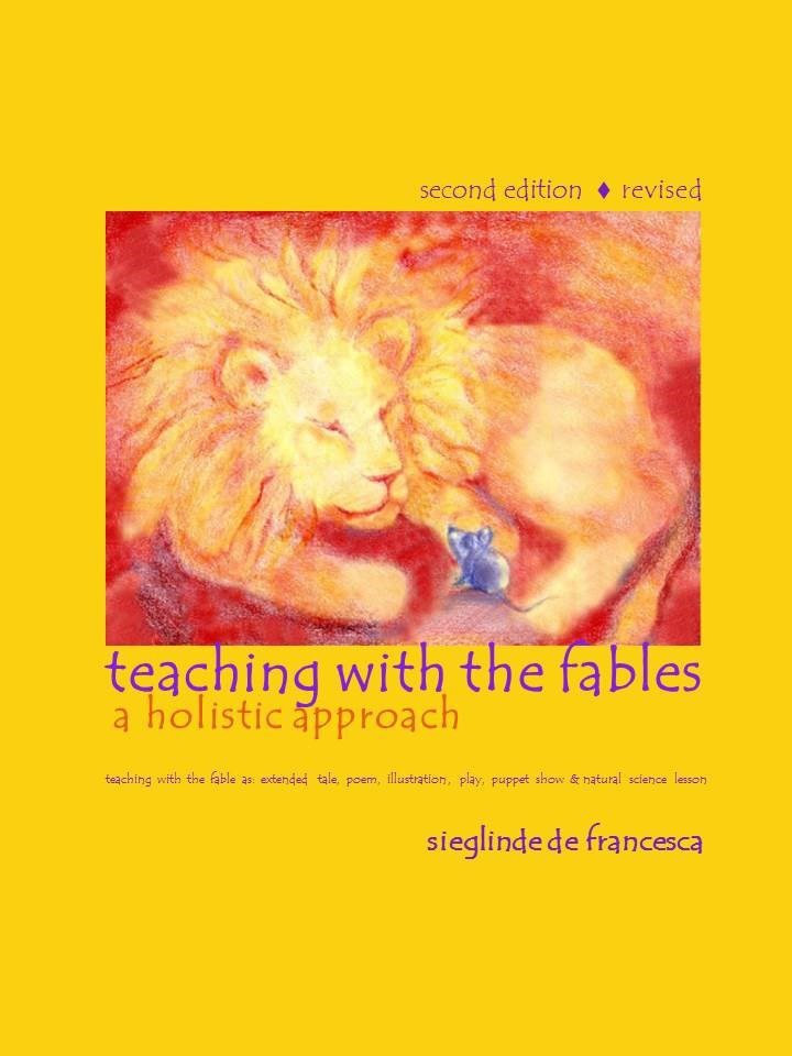 Image for <B>Teaching with the Fables: a holistic approach </B><I> Teaching with the fable as: extended tale, poem, illustration, play, <br>puppet show & natural science lesson</I>