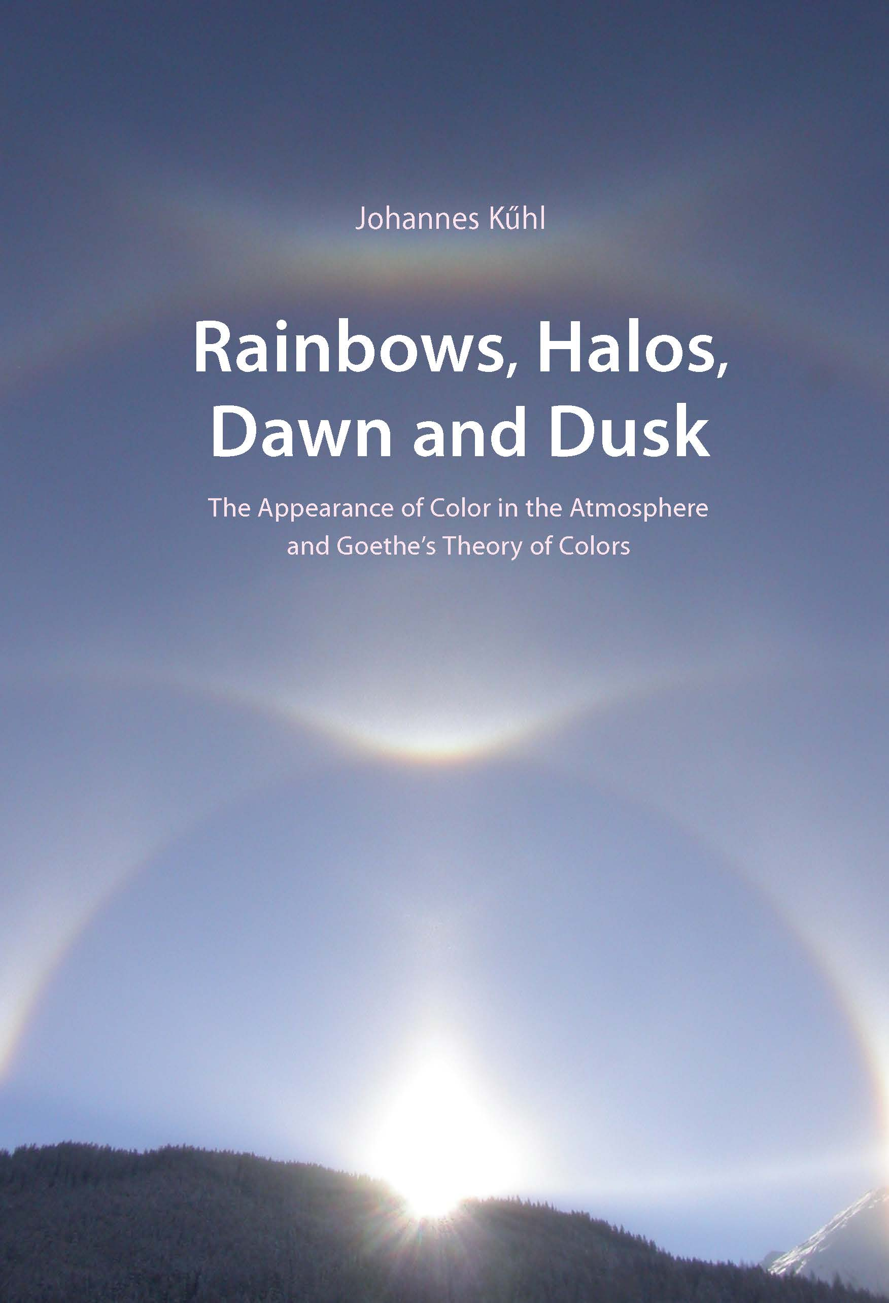 Image for <B>Rainbows, Halos, Dawn and Dusk </B><I> Atmospheric Colours and Goethe's Colour Theory</I>