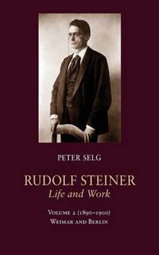 Image for <B>Rudolf Steiner, Life and Work: 1890-1900 </B><I> Volume 2: Weimar and Berlin</I>