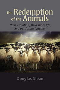 Image for <B>Redemption of the Animals </B><I> Their Evolution, Their Inner Life, and Our Future Together</I>