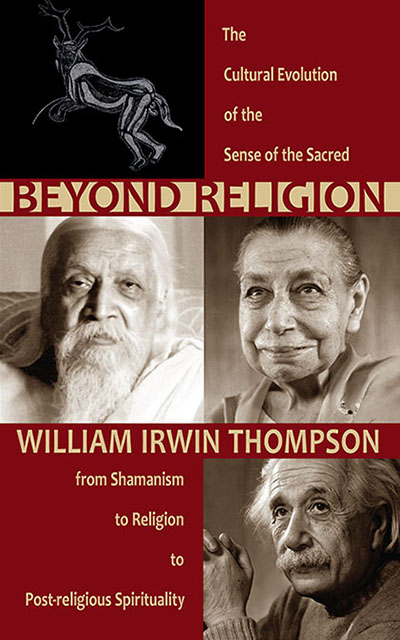 Image for <B>Beyond Religion </B><I> The Cultural Evolution of the Sense of the Sacred, from Shamanism to Religion to Post-religious Spirituality</I>