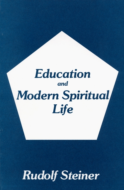 Image for <B>Education and Modern Spiritual Life </B><I> 14 lectures and talks, Ilkley, Yorkshire, August 5-17, 1923 (CW 307)</I>