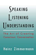 Image for <B>Speaking, Listening, Understanding </B><I> The Art of Creating Conscious Conversation</I>