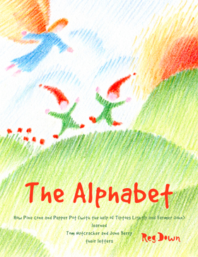 Image for <B>Alphabet, The </B><I> How Pine Cone and Pepper Pot (with the help of Tiptoes Lightly and Farmer John) learned Tom Nutcracker and June Berry their letters.</I>