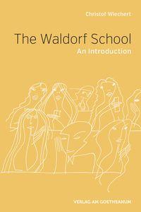 <B>The Waldorf School </B><I> An Introduction</I>