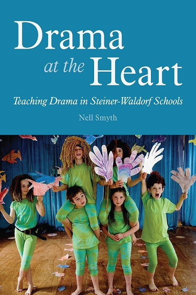 Image for <B>Drama at the Heart </B><I> Teaching Drama in Steiner-Waldorf Schools</I>