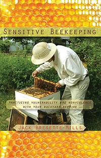 Image for <B>Sensitive Beekeeping </B><I> Practicing Vulnerability and Nonviolence with Your Backyard Beehive</I>