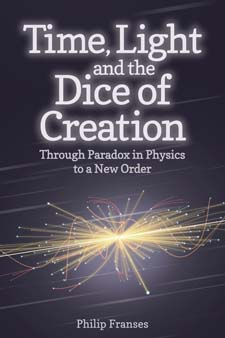 Image for <B>Time, Light and the Dice of Creation </B><I> Through Paradox in Physics to a New Order</I>