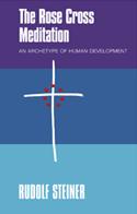 <B>Rose-Cross Meditation, The </B><I> An Archetype of Human Development</I>