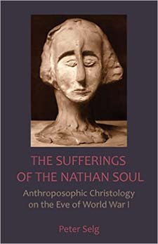 Image for <B>Sufferings of the Nathan Soul, The </B><I> Anthroposophic Christology on the Eve of World War I</I>
