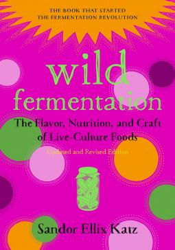 Image for <B>Wild Fermentation: </B><I> The Flavor, Nutrition, and Craft of Live-Culture Foods 2ed</I>