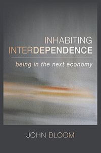 Image for <B>Inhabiting Interdependence </B><I> Being in the Next Economy</I>