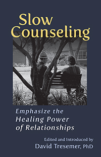 Image for <B>Slow Counseling </B><I> Emphasize the Healing Power of Relationships</I>