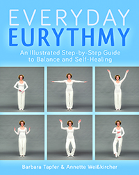 <B>Everyday Eurythmy </B><I> An Illustrated Guide to Discovering Balance and Self-Healing through Movement</I>