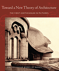 Image for <B>Toward a New Theory of Architecture </B><I> The First Goetheanum in Pictures (CW 290)</I>