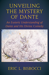 <B>Unveiling the Mystery of Dante </B><I> An Esoteric Understanding of Dante and his Divine Comedy</I>