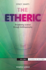 Image for <B>The Etheric: Broadening Science through Anthroposophy </B><I> Volume 1: The World of the Ethers</I>