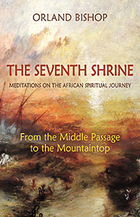 Image for <B>Seventh Shrine: Meditations on the African Spiritual Journey </B><I> From the Middle Passage to the Mountaintop</I>