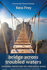 Image for <B>Bridge across Troubled Waters </B><I> Centering Prayer and the Theological Divide</I>
