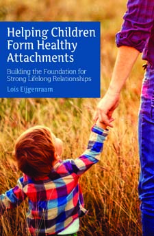 Image for <B>Helping Children Form Healthy Attachments </B><I> Building a Foundation for Strong Lifelong Relationships</I>