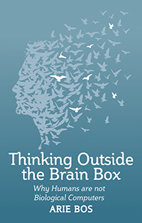 Image for <B>Thinking Outside the Brain Box </B><I> Why Human Beings Are Not Biological Computers</I>