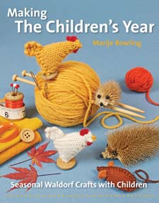 Image for <B>Making the Children's Year </B><I> Seasonal Waldorf Crafts with Children</I>