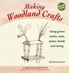 Image for <B>Making Woodland Crafts </B><I> Using Green Sticks, Rods, Poles, Beads and String</I>
