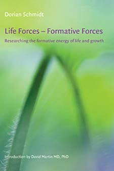 Image for <B>Life Forces - Formative Forces </B><I> Researching the formative energy of life and growth</I>