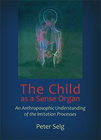 Image for <B>Child as a Sense Organ </B><I> An Anthroposophic Understanding of the Imitation Processes</I>