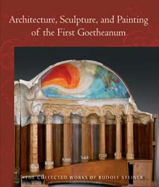 Image for <B>Architecture, Sculpture, and Painting of the First Goetheanum </B><I> </I>