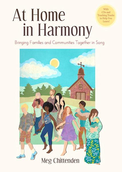 Image for <B>At Home in Harmony </B><I> Bringing Families and Communities Together in Song</I>