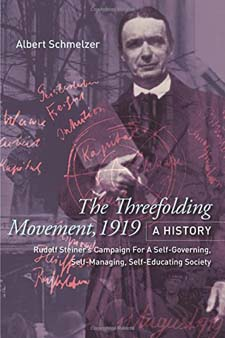 Image for <B>Threefolding Movement, 1919: A History </B><I> Rudolf Steiner's Campaign For A Self-Governing, Self-Managing, Self-Educating Society</I>