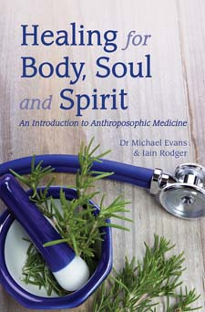 Image for <B>Healing for Body, Soul and Spirit </B><I> An Introduction to Anthroposophical Medicine 3rd edition</I>