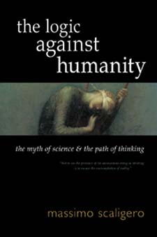 Image for <B>Logic against Humanity </B><I> The Myth of Science and the Path of Thinking</I>