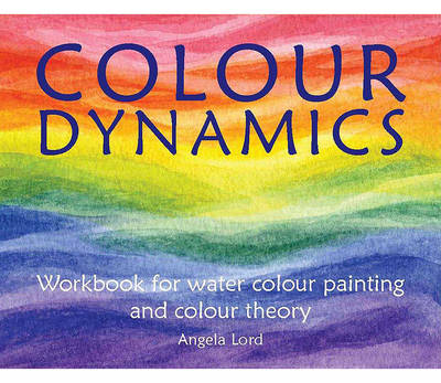 Image for <B>Colour Dynamics </B><I> Workbook for water colour painting and theory.  Step by Step Guide to Water Colour Painting and Colour Theory</I>