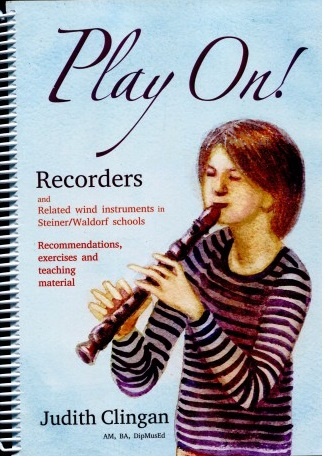 <B>Play On! </B><I> Recorders and related wind instruments in Steiner/Waldorf school</I>