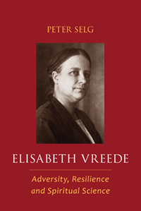 Image for <B>Elisabeth Vreede </B><I> Adversity, Resilience, and Spiritual Science</I>