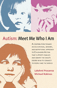 Image for <B>Autism: Meet Me Who I Am </B><I> A Contribution toward an Educational, Sensory, and Nutritional Approach to Childhood Autism that Supports Families and Ignites the Child's Deeper Wish to Connect to People and the World</I>