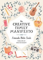 Image for <B>The Creative Family Manifesto </B><I> Encouraging Imagination and Nurturing Family Connections</I>