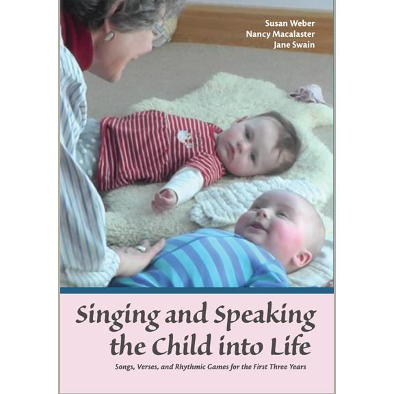 Image for <B>Singing and Speaking the Child into Life </B><I> Songs, Verses, and Rhythmic Games for the First Three Years</I>