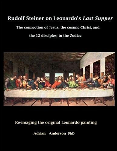 Image for <B>Rudolf Steiner on Leonardo's Last Supper </B><I> The Connection of Jesus, the Cosmic Christ, and the 12 Disciples, to the Zodiac</I>