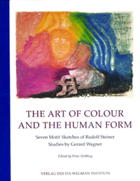Image for <B>Art of Colour and the Human Form </B><I> Seven Motif Sketches of Rudolf Steiner :Studies by Gerard Wagner</I>