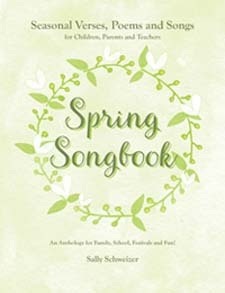 Image for <B>Spring Songbook: Seasonal Verses, Poems and Songs for Children, Parents and Teachers </B><I> An Anthology for Family, School, Festivals and Fun!</I>